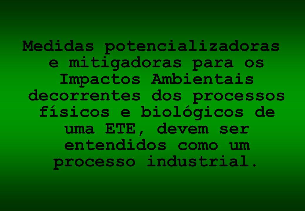 Medidas potencializadoras e mitigadoras para os Impactos Ambientais decorrentes dos processos físicos e biológicos de uma ETE, devem ser entendidos como um processo industrial.