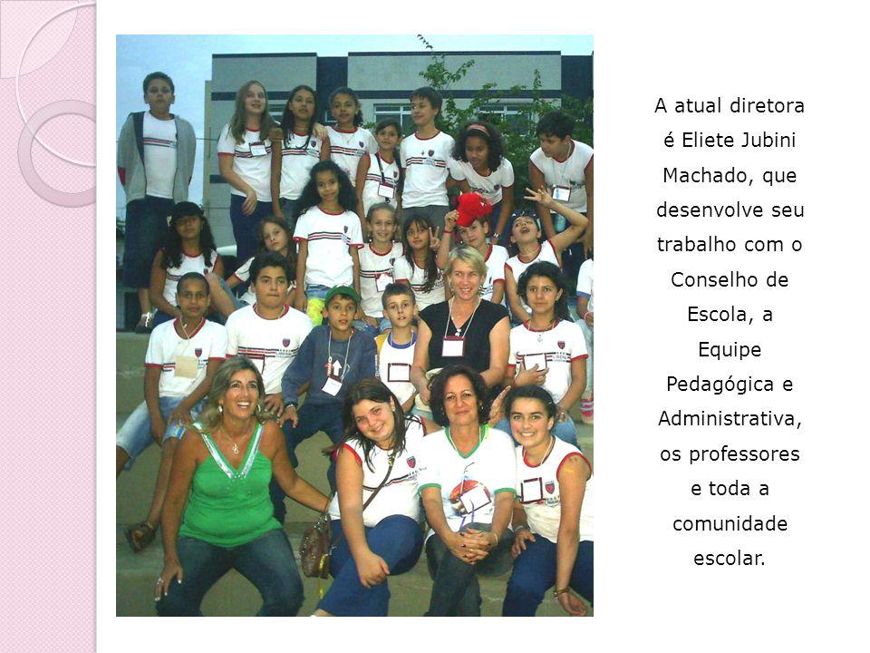 A atual diretora é Eliete Jubini Machado, que desenvolve seu trabalho com o Conselho de Escola, a Equipe Pedagógica e Administrativa, os professores e