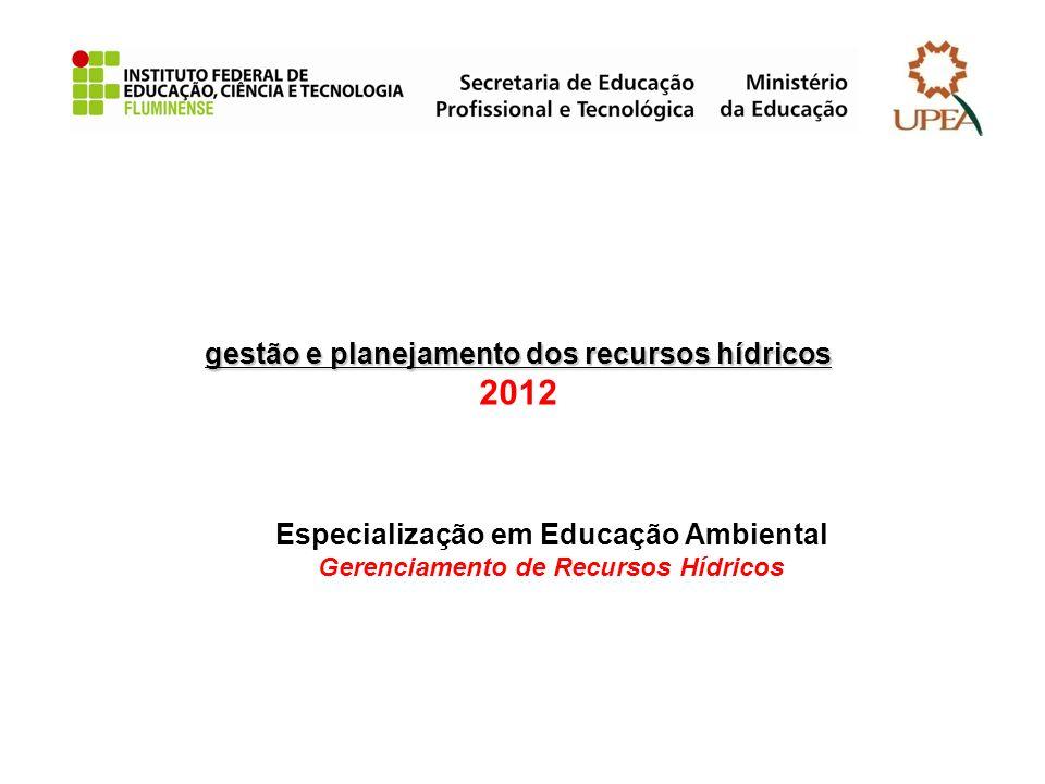 gestão e planejamento dos recursos hídricos gestão e planejamento dos recursos hídricos 2012 Especialização em Educação Ambiental Gerenciamento de Rec