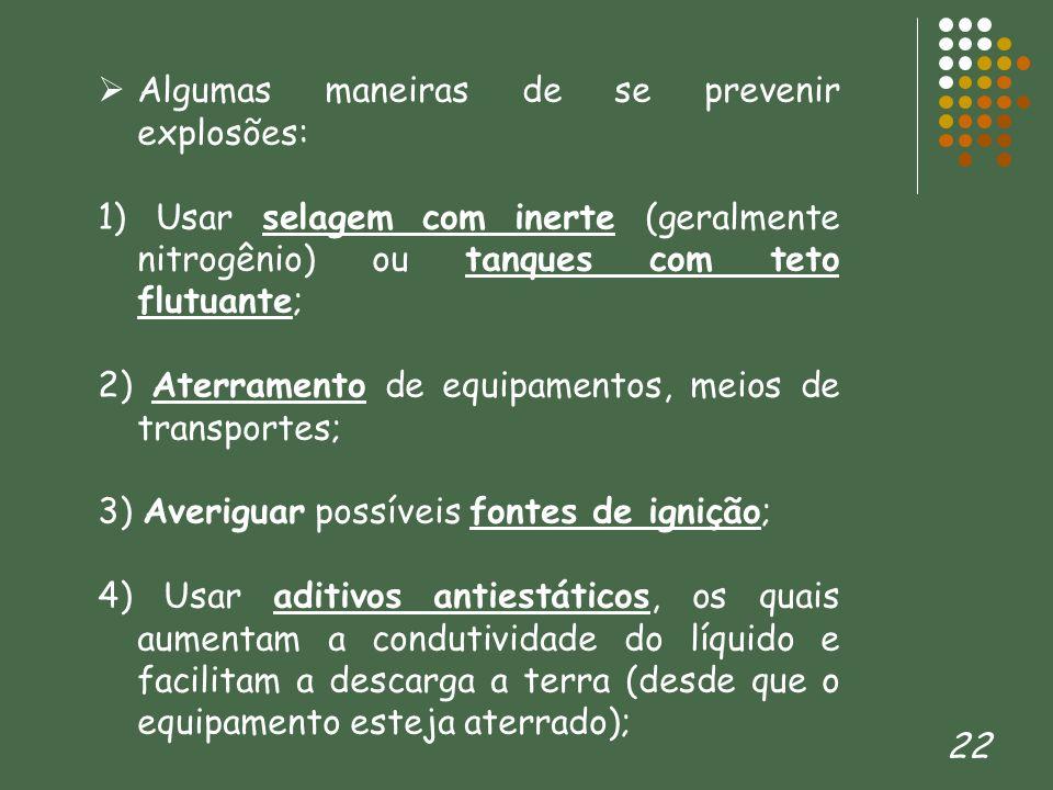 22 Algumas maneiras de se prevenir explosões: 1) Usar selagem com inerte (geralmente nitrogênio) ou tanques com teto flutuante; 2) Aterramento de equi