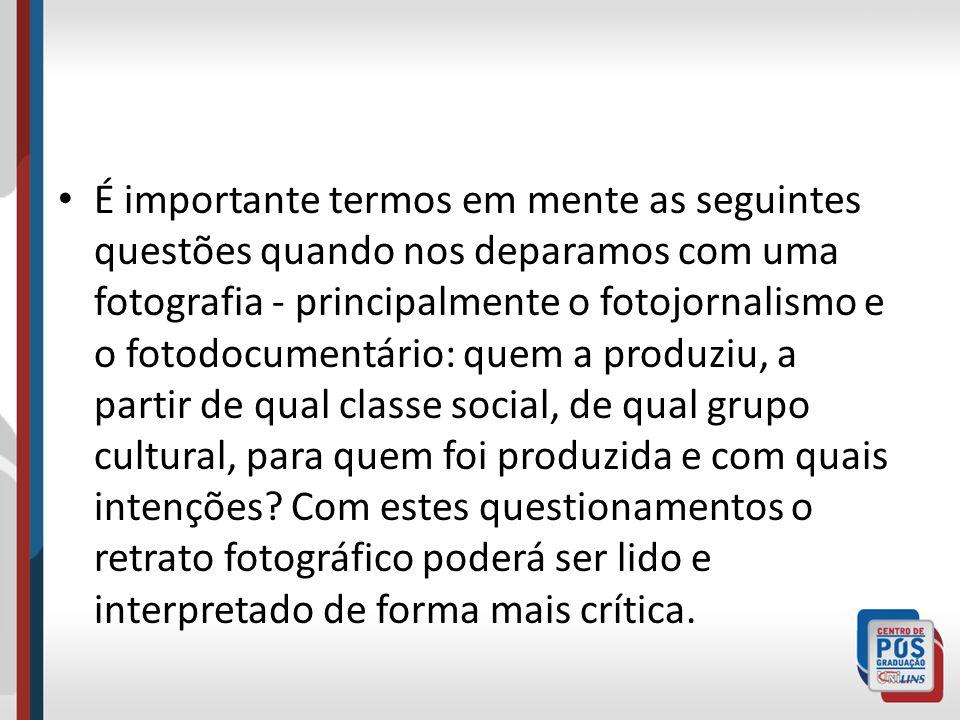 É importante termos em mente as seguintes questões quando nos deparamos com uma fotografia - principalmente o fotojornalismo e o fotodocumentário: que