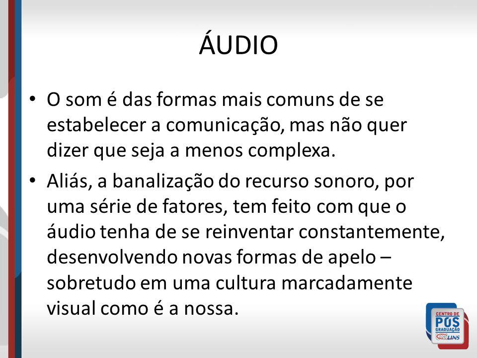 ÁUDIO O som é das formas mais comuns de se estabelecer a comunicação, mas não quer dizer que seja a menos complexa. Aliás, a banalização do recurso so
