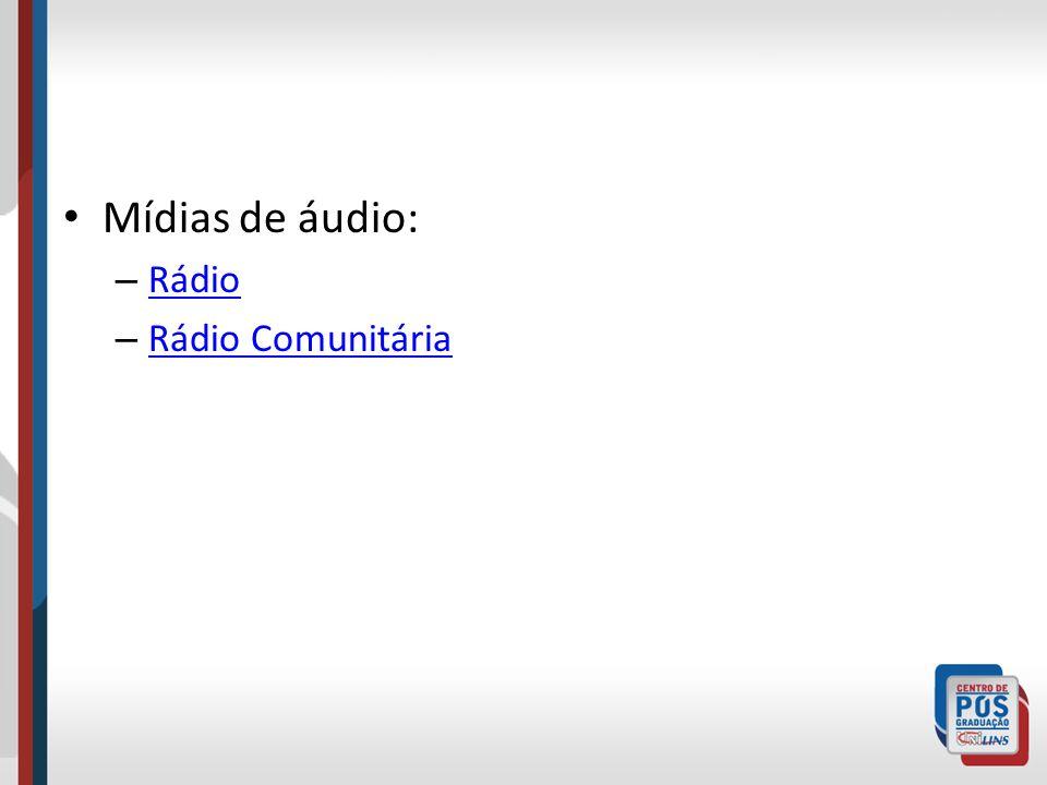 Mídias de áudio: – Rádio Rádio – Rádio Comunitária Rádio Comunitária