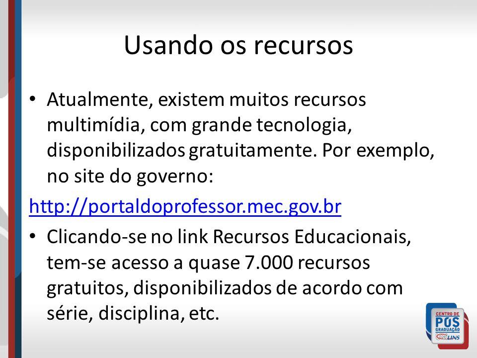 Usando os recursos Atualmente, existem muitos recursos multimídia, com grande tecnologia, disponibilizados gratuitamente. Por exemplo, no site do gove
