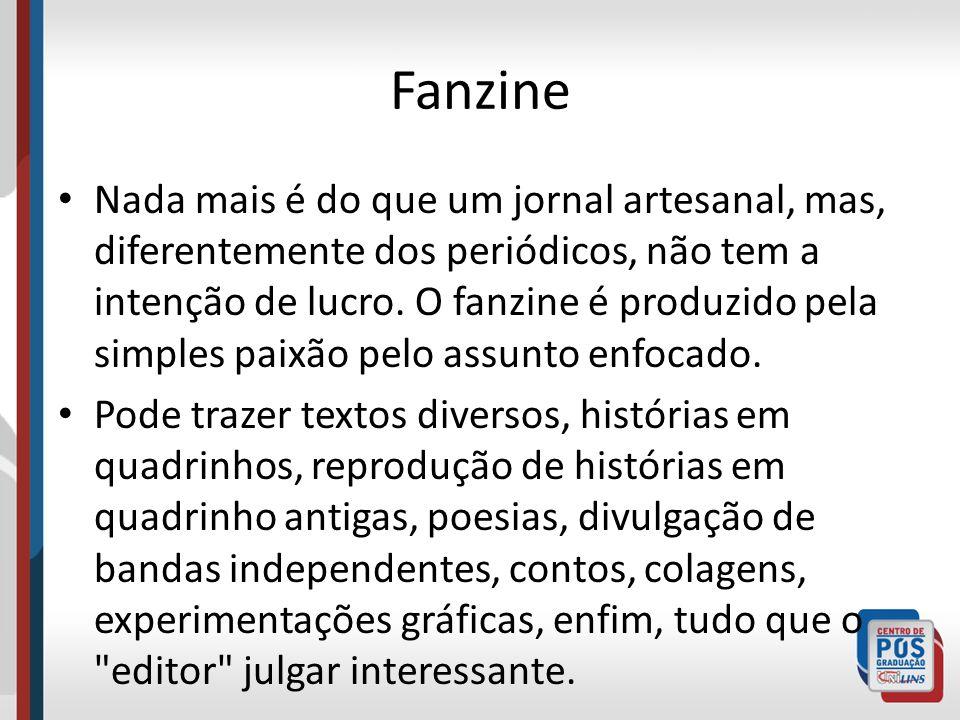 Fanzine Nada mais é do que um jornal artesanal, mas, diferentemente dos periódicos, não tem a intenção de lucro. O fanzine é produzido pela simples pa