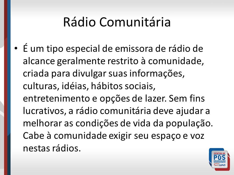 Rádio Comunitária É um tipo especial de emissora de rádio de alcance geralmente restrito à comunidade, criada para divulgar suas informações, culturas