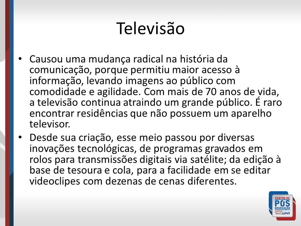 Televisão Causou uma mudança radical na história da comunicação, porque permitiu maior acesso à informação, levando imagens ao público com comodidade