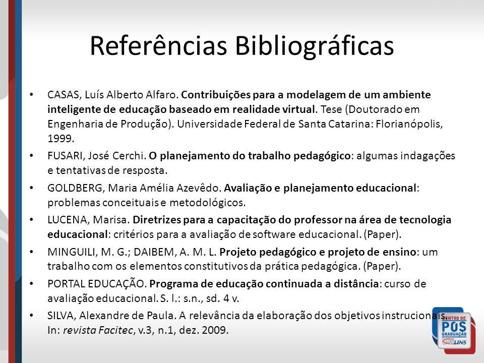 Referências Bibliográficas CASAS, Luís Alberto Alfaro. Contribuições para a modelagem de um ambiente inteligente de educação baseado em realidade virt