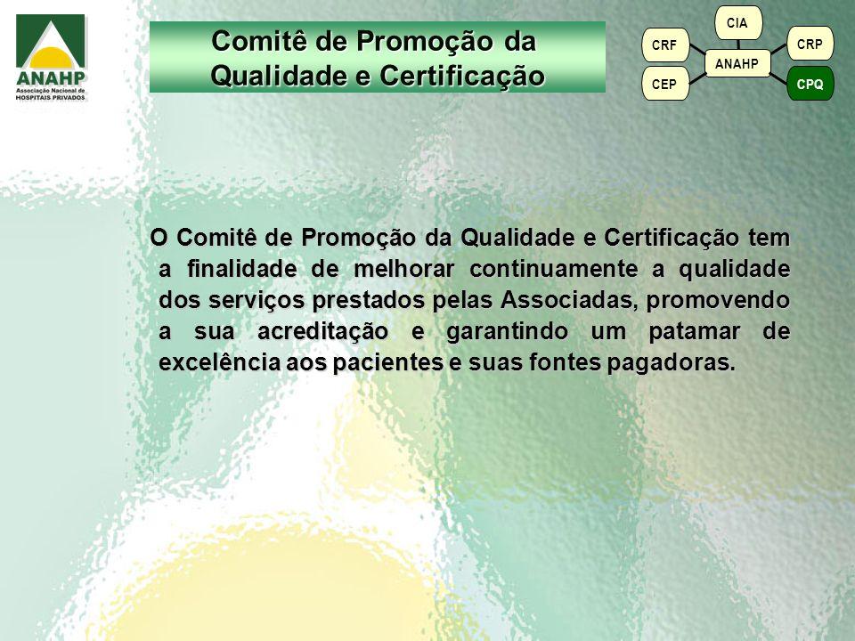 O Comitê de Promoção da Qualidade e Certificação tem a finalidade de melhorar continuamente a qualidade dos serviços prestados pelas Associadas, promovendo a sua acreditação e garantindo um patamar de excelência aos pacientes e suas fontes pagadoras.