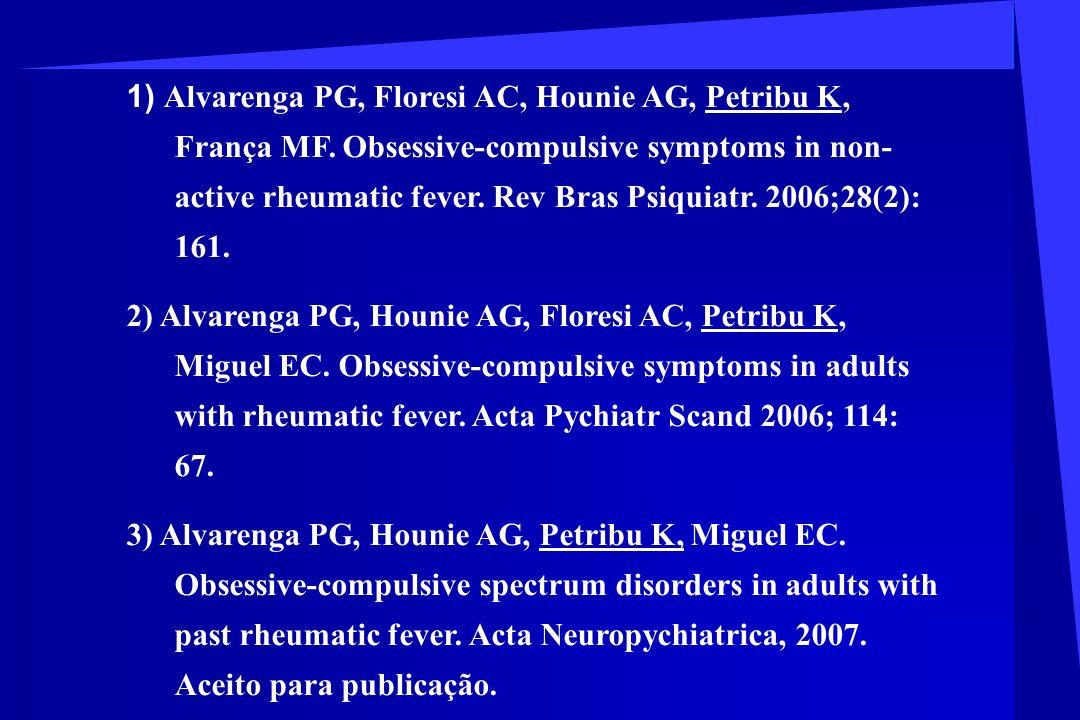 1) Alvarenga PG, Floresi AC, Hounie AG, Petribu K, França MF. Obsessive-compulsive symptoms in non- active rheumatic fever. Rev Bras Psiquiatr. 2006;2
