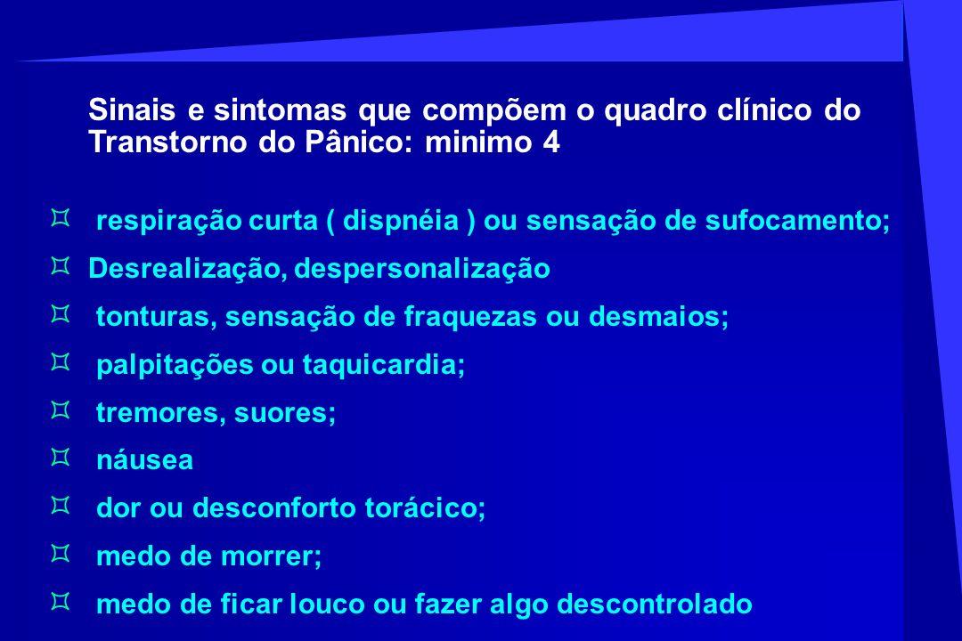 Sinais e sintomas que compõem o quadro clínico do Transtorno do Pânico: minimo 4 respiração curta ( dispnéia ) ou sensação de sufocamento; Desrealizaç