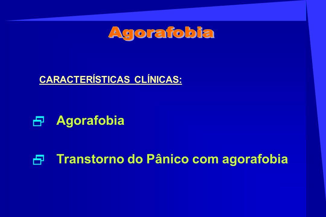CARACTERÍSTICAS CLÍNICAS: Agorafobia Transtorno do Pânico com agorafobia