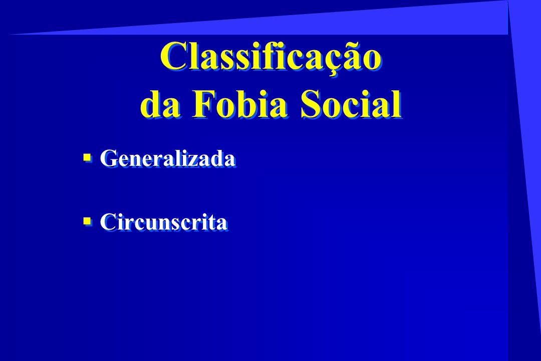 Classificação da Fobia Social Generalizada Circunscrita Generalizada Circunscrita