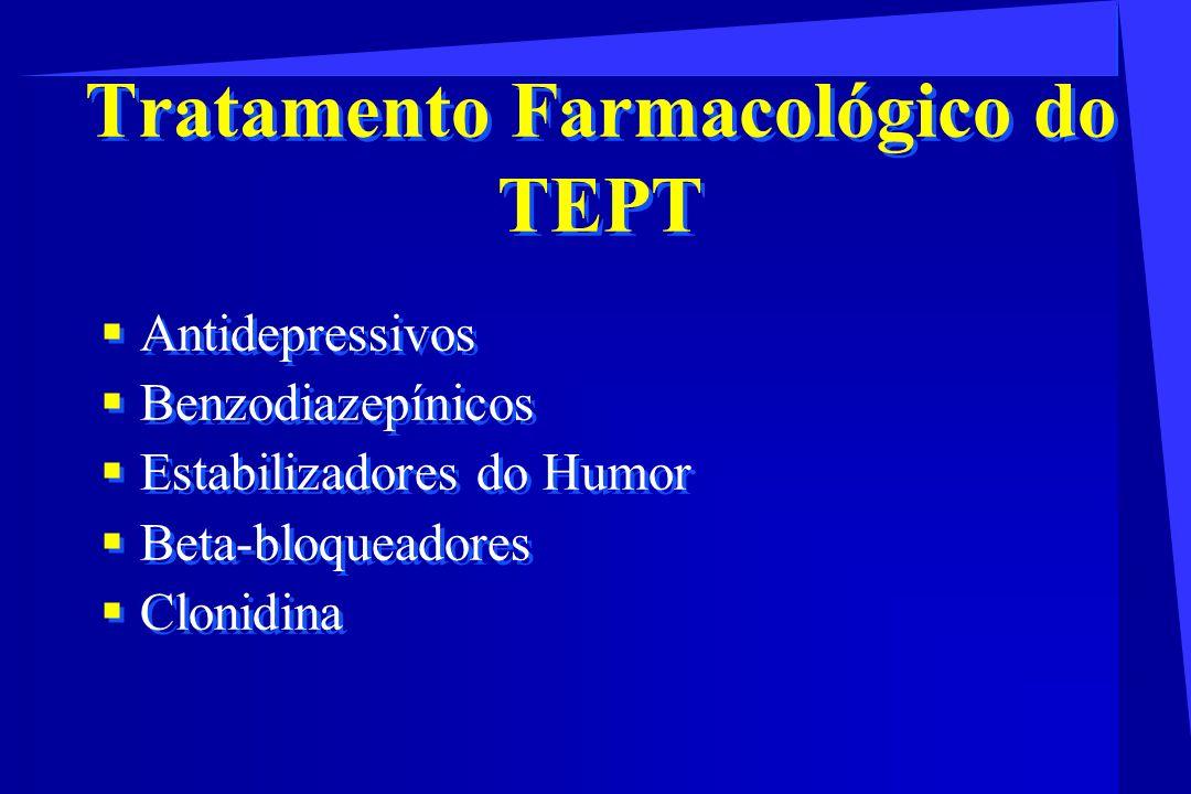 Tratamento Farmacológico do TEPT Antidepressivos Benzodiazepínicos Estabilizadores do Humor Beta-bloqueadores Clonidina Antidepressivos Benzodiazepíni