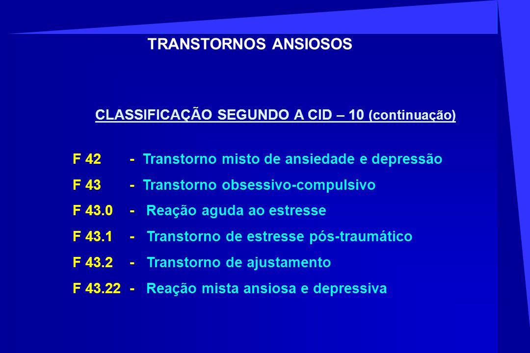 CLASSIFICAÇÃO SEGUNDO A CID – 10 (continuação) F 42 - Transtorno misto de ansiedade e depressão F 43 - Transtorno obsessivo-compulsivo F 43.0 - Reação