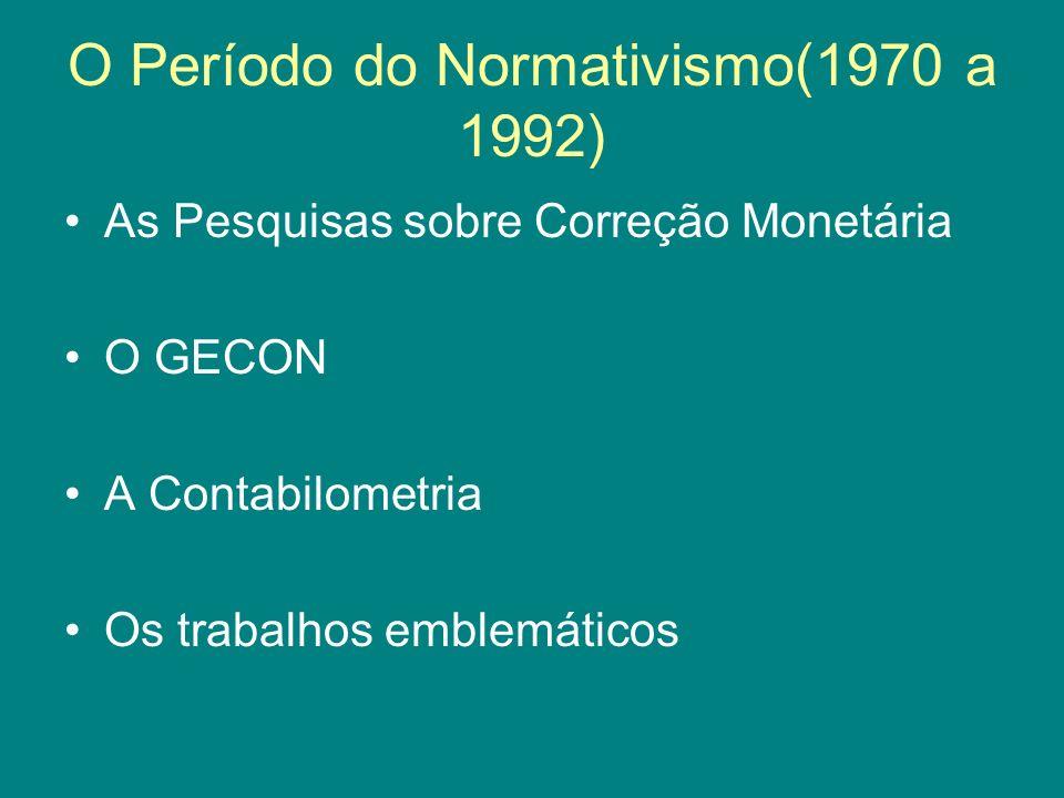 O Período do Normativismo(1970 a 1992) As Pesquisas sobre Correção Monetária O GECON A Contabilometria Os trabalhos emblemáticos