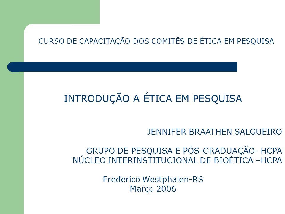 INTRODUÇÃO A ÉTICA EM PESQUISA JENNIFER BRAATHEN SALGUEIRO GRUPO DE PESQUISA E PÓS-GRADUAÇÃO- HCPA NÚCLEO INTERINSTITUCIONAL DE BIOÉTICA –HCPA Frederi