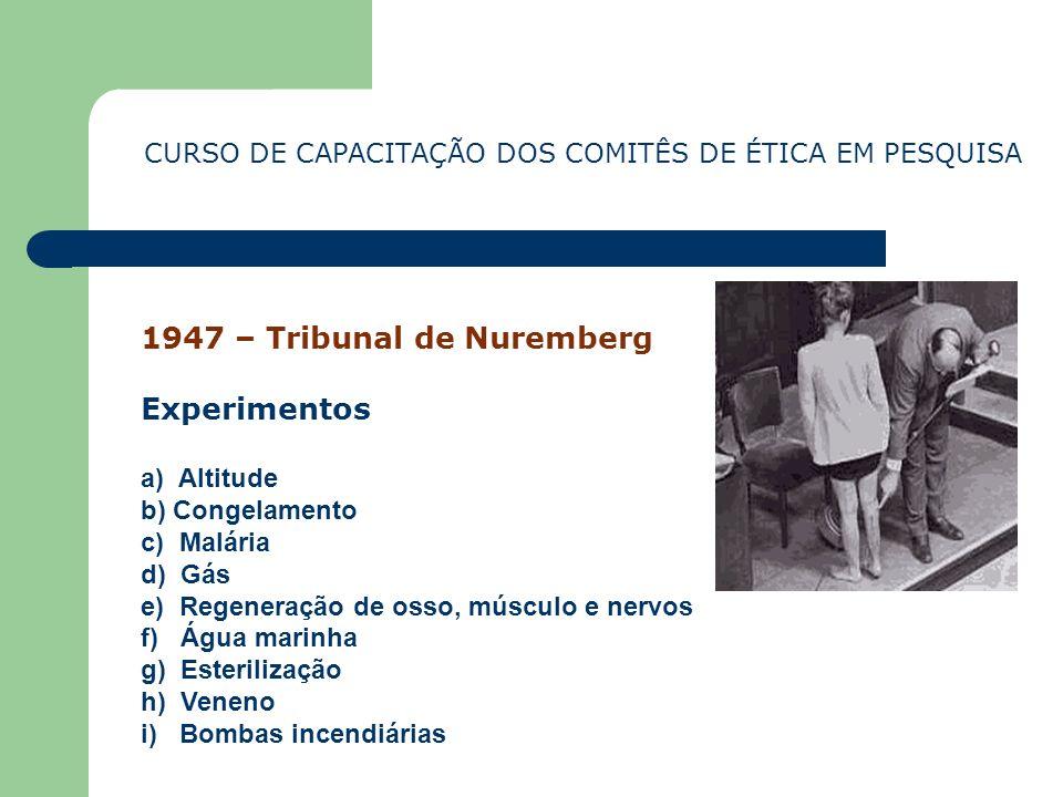 1947 – Tribunal de Nuremberg Experimentos a) Altitude b) Congelamento c) Malária d) Gás e) Regeneração de osso, músculo e nervos f) Água marinha g) Es