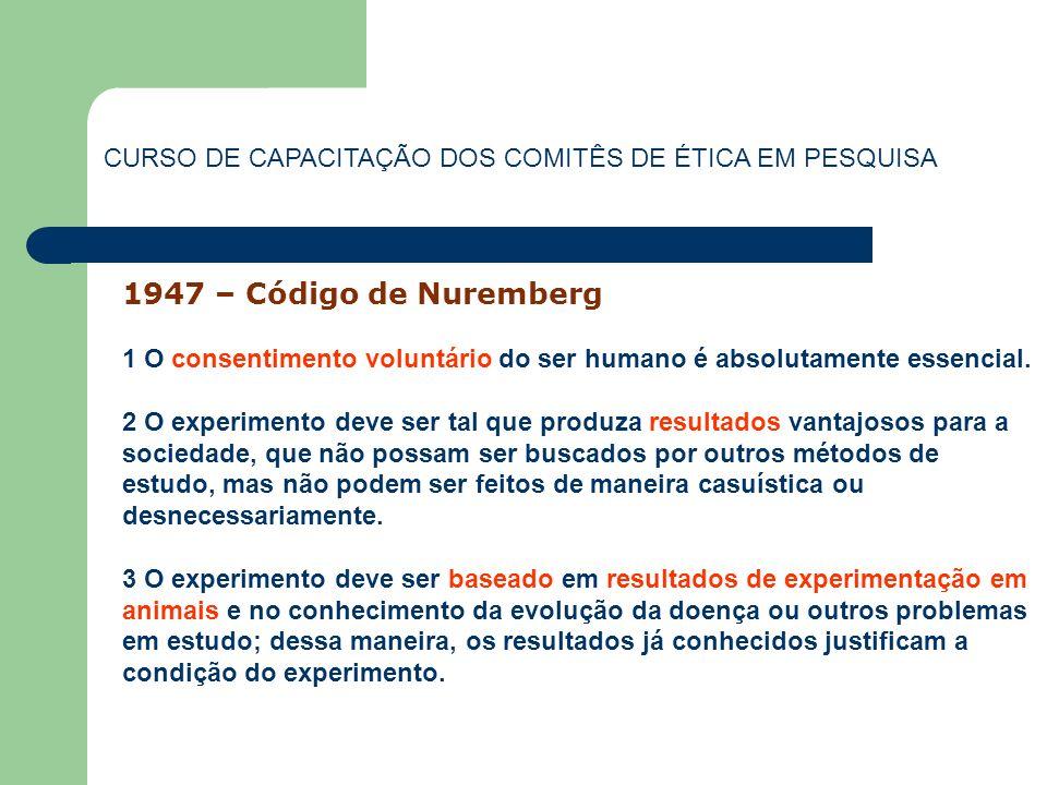 1947 – Código de Nuremberg 1 O consentimento voluntário do ser humano é absolutamente essencial. 2 O experimento deve ser tal que produza resultados v