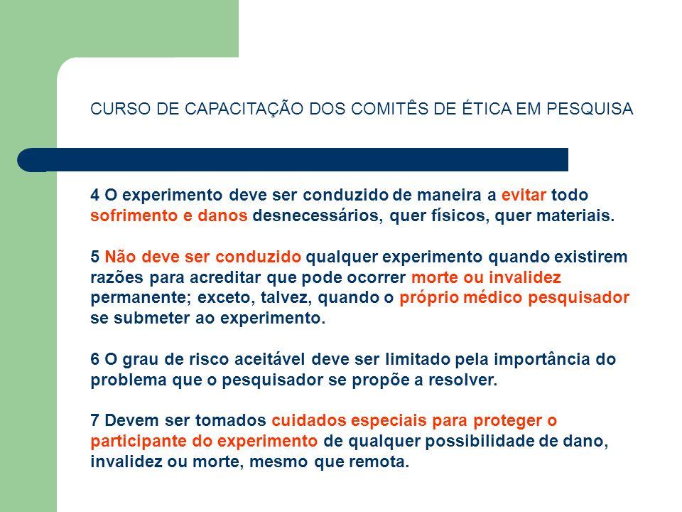 CURSO DE CAPACITAÇÃO DOS COMITÊS DE ÉTICA EM PESQUISA 4 O experimento deve ser conduzido de maneira a evitar todo sofrimento e danos desnecessários, q