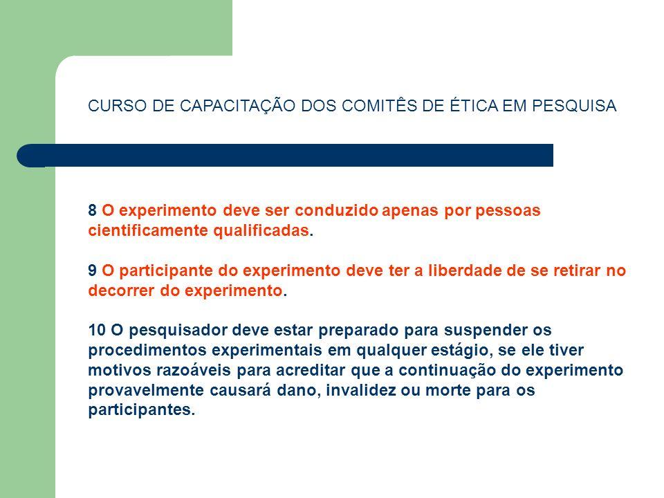 CURSO DE CAPACITAÇÃO DOS COMITÊS DE ÉTICA EM PESQUISA 8 O experimento deve ser conduzido apenas por pessoas cientificamente qualificadas. 9 O particip