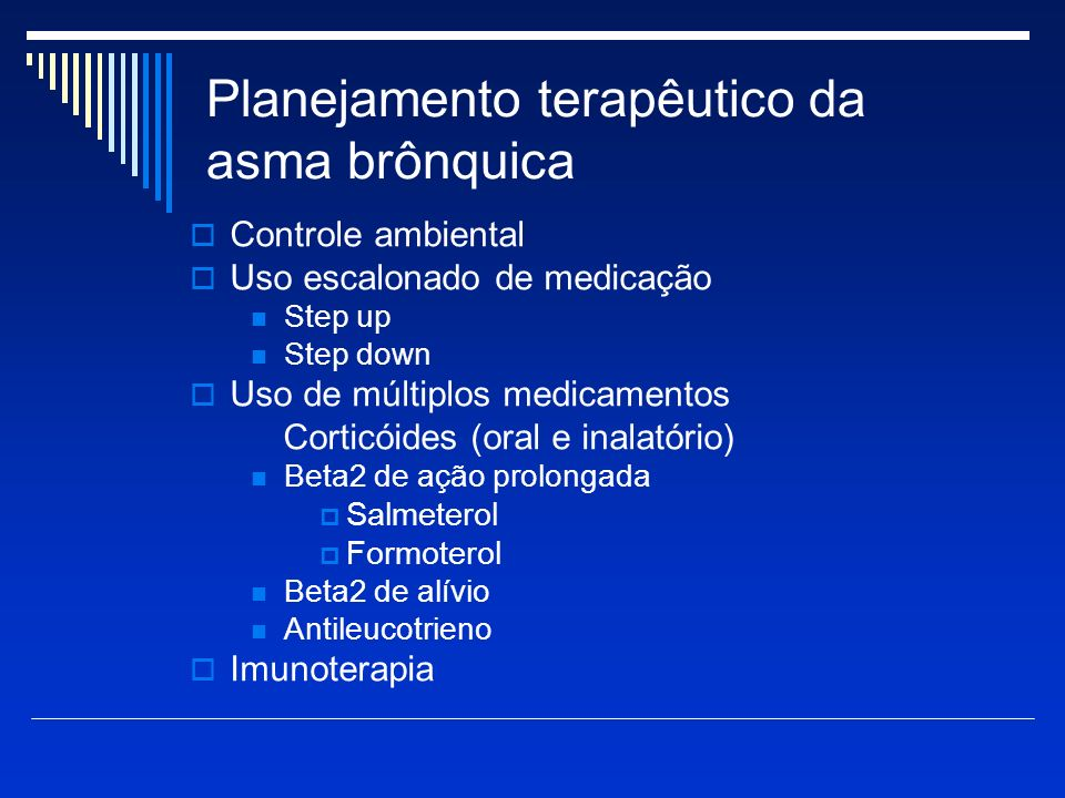 Planejamento terapêutico da asma brônquica de acordo com a idade Crianças ( 0- 4 anos) Crianças pré-escolares ( 5- 11 anos) Crianças > 12 anos e adult