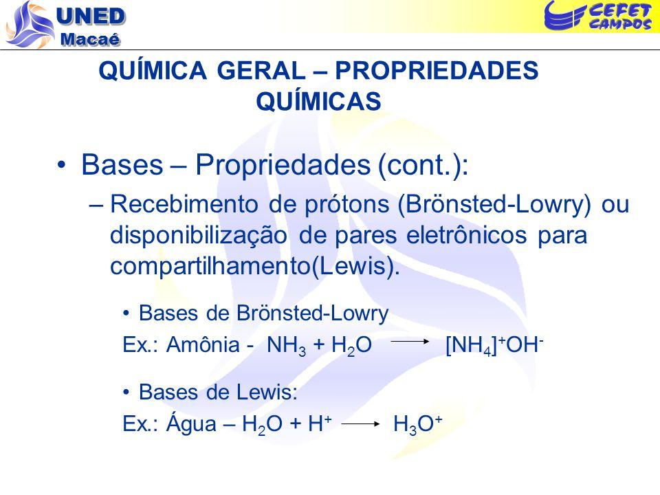 UNED Macaé QUÍMICA GERAL – PROPRIEDADES QUÍMICAS Bases – Propriedades (cont.): –Recebimento de prótons (Brönsted-Lowry) ou disponibilização de pares e