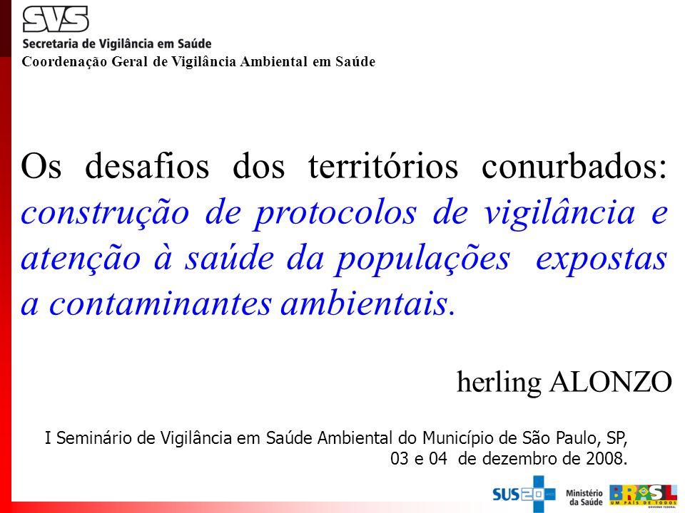 I Seminário de Vigilância em Saúde Ambiental do Município de São Paulo, SP, 03 e 04 de dezembro de 2008. herling ALONZO Coordenação Geral de Vigilânci