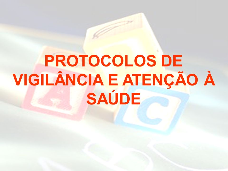 PROTOCOLOS DE VIGILÂNCIA E ATENÇÃO À SAÚDE