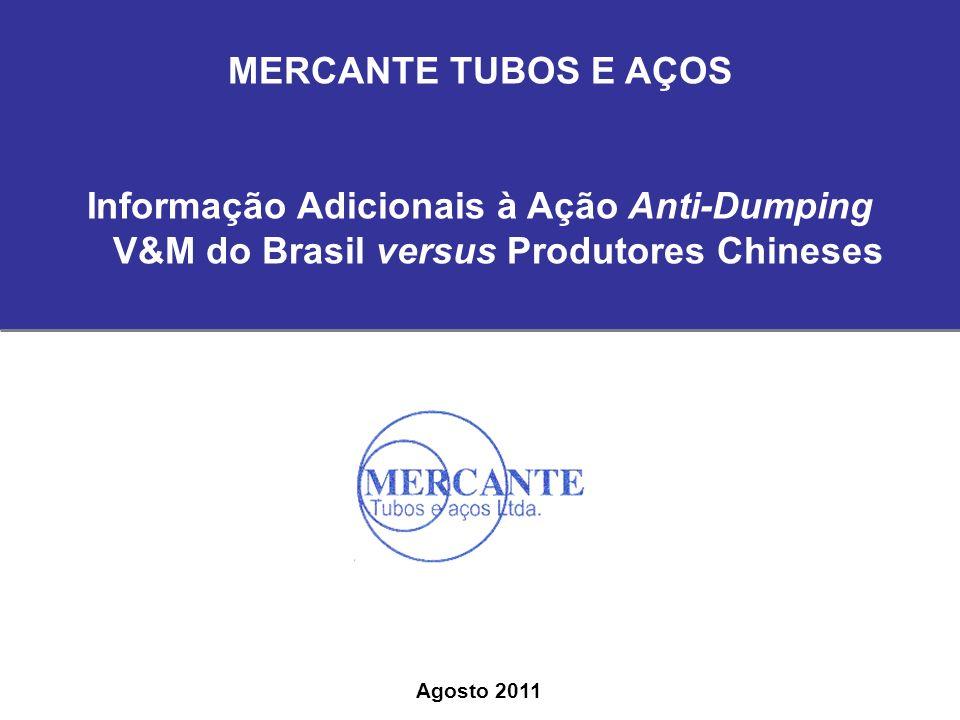 MERCANTE TUBOS E AÇOS Informação Adicionais à Ação Anti-Dumping V&M do Brasil versus Produtores Chineses Agosto 2011