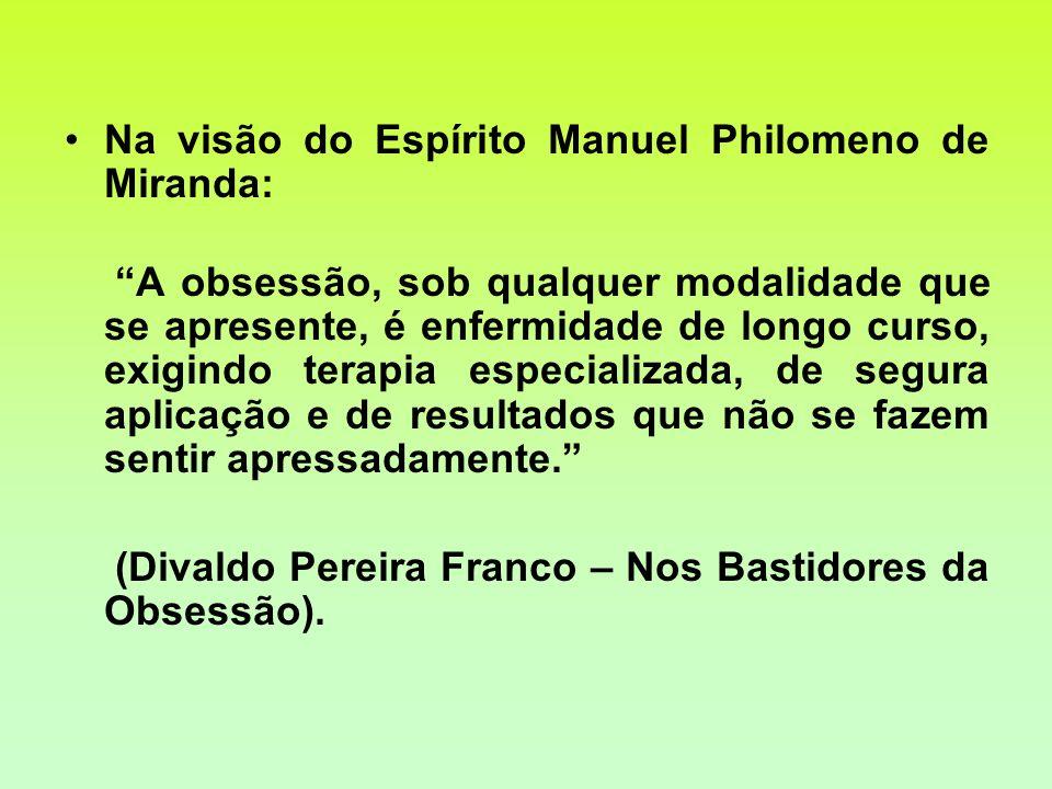 Na visão do Espírito Manuel Philomeno de Miranda: A obsessão, sob qualquer modalidade que se apresente, é enfermidade de longo curso, exigindo terapia