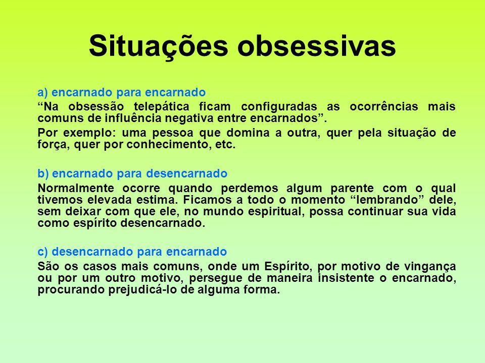 Situações obsessivas a) encarnado para encarnado Na obsessão telepática ficam configuradas as ocorrências mais comuns de influência negativa entre enc
