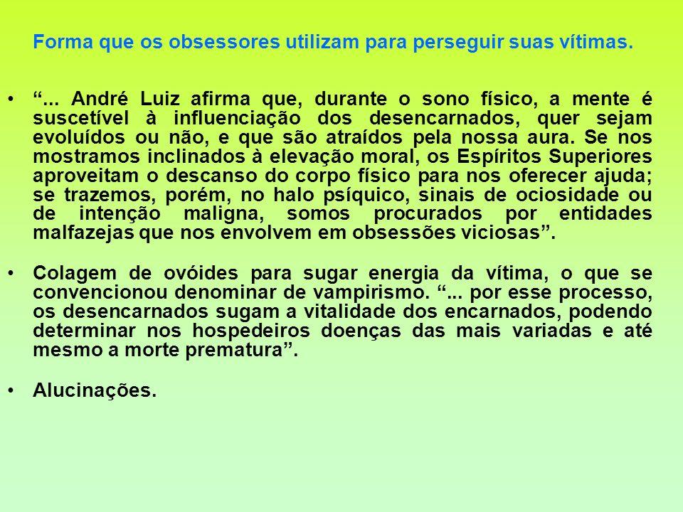 Forma que os obsessores utilizam para perseguir suas vítimas.... André Luiz afirma que, durante o sono físico, a mente é suscetível à influenciação do