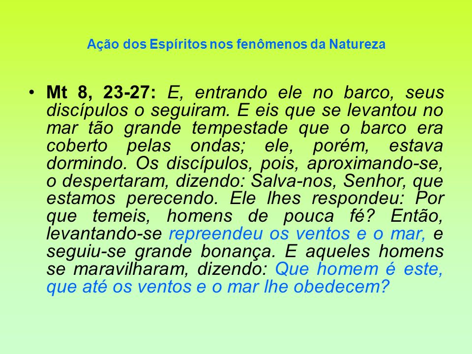 Mt 8, 23-27: E, entrando ele no barco, seus discípulos o seguiram. E eis que se levantou no mar tão grande tempestade que o barco era coberto pelas on