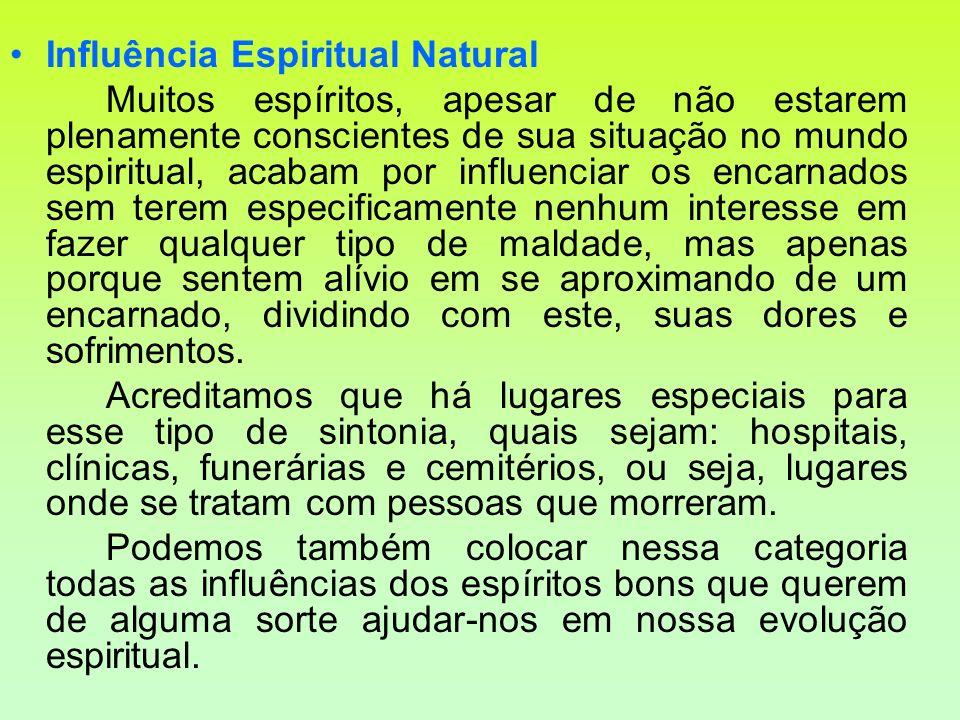 Influência Espiritual Natural Muitos espíritos, apesar de não estarem plenamente conscientes de sua situação no mundo espiritual, acabam por influenci