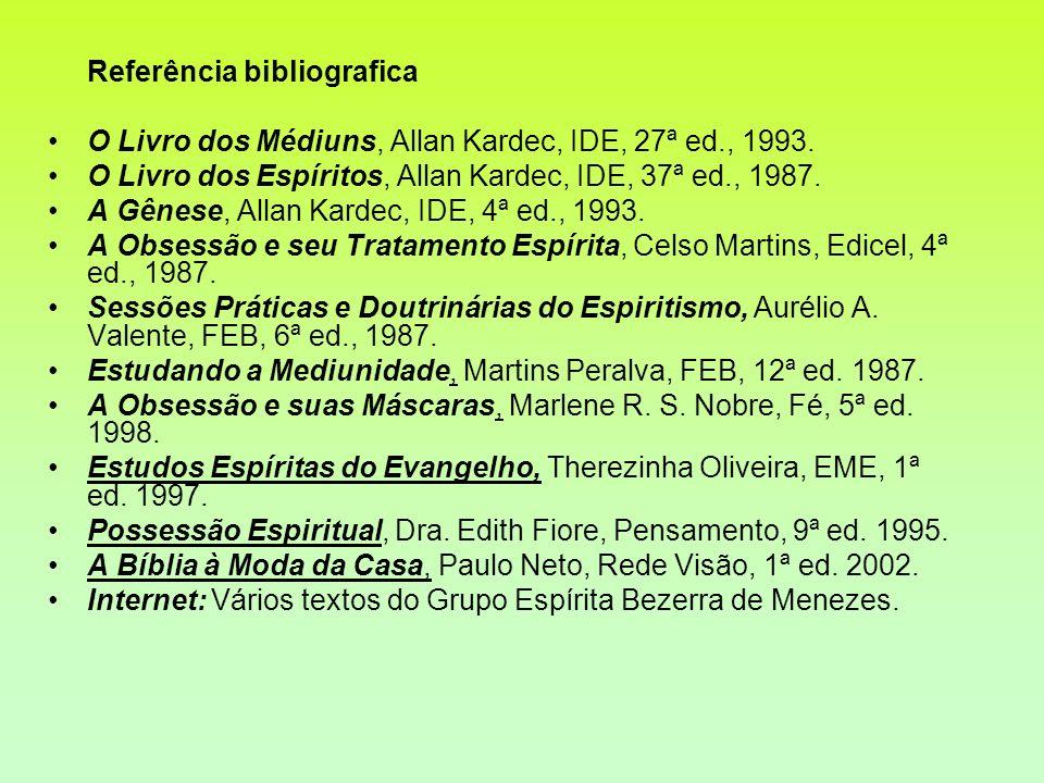 Referência bibliografica O Livro dos Médiuns, Allan Kardec, IDE, 27ª ed., 1993. O Livro dos Espíritos, Allan Kardec, IDE, 37ª ed., 1987. A Gênese, All