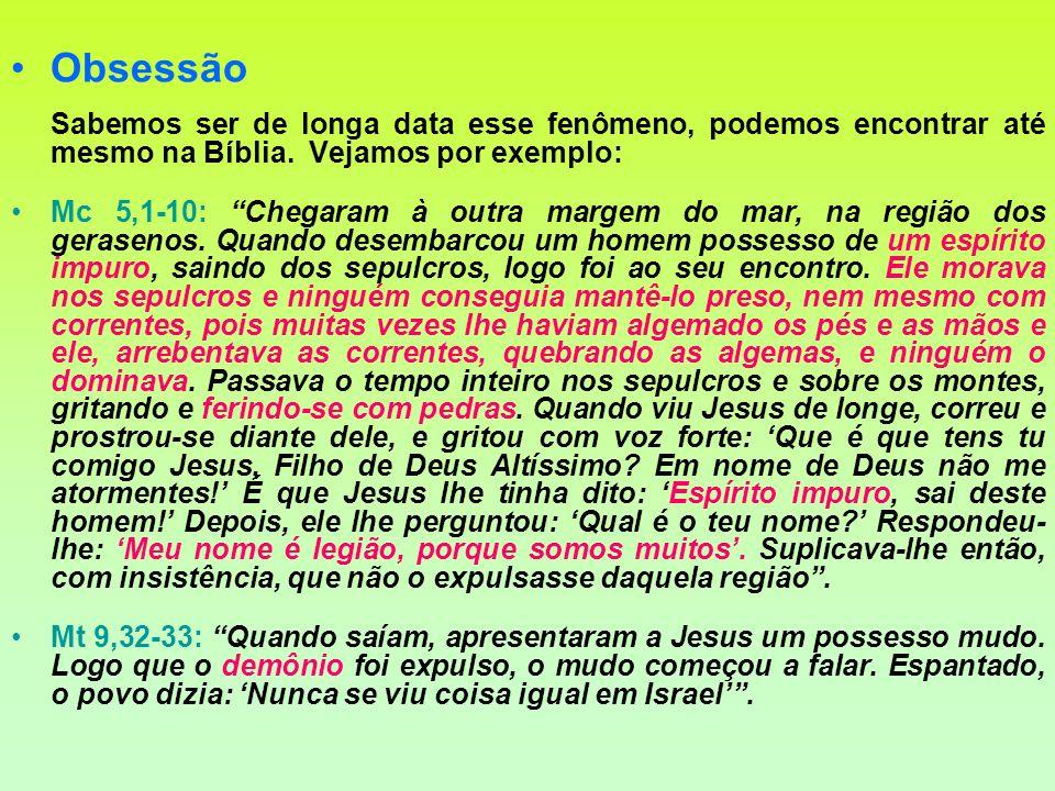 Obsessão Sabemos ser de longa data esse fenômeno, podemos encontrar até mesmo na Bíblia. Vejamos por exemplo: Mc 5,1-10: Chegaram à outra margem do ma