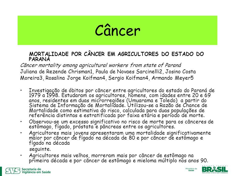 Câncer MORTALIDADE POR CÂNCER EM AGRICULTORES DO ESTADO DO PARANÁ Câncer mortality among agricultural workers from state of Paraná Juliana de Rezende