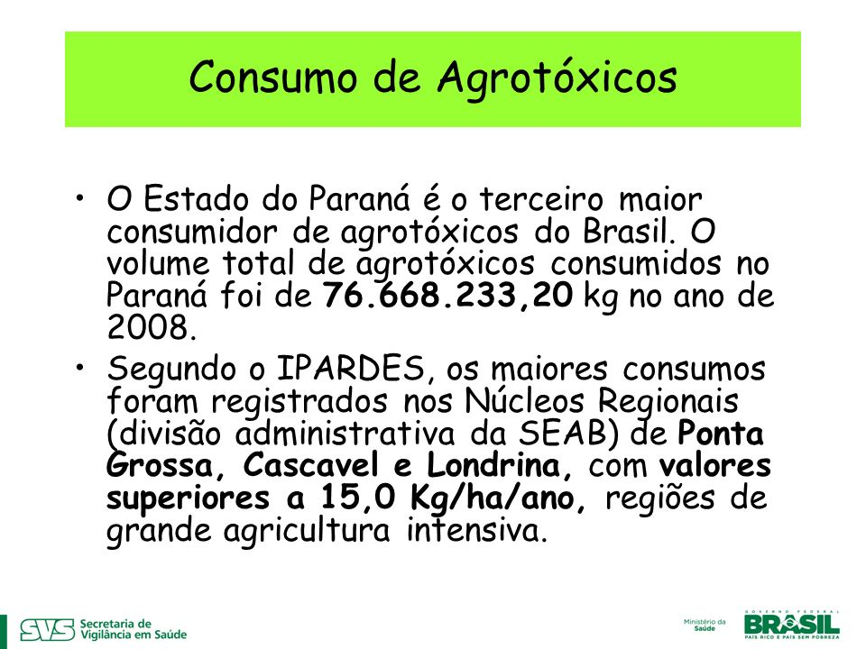 Consumo de Agrotóxicos O Estado do Paraná é o terceiro maior consumidor de agrotóxicos do Brasil. O volume total de agrotóxicos consumidos no Paraná f