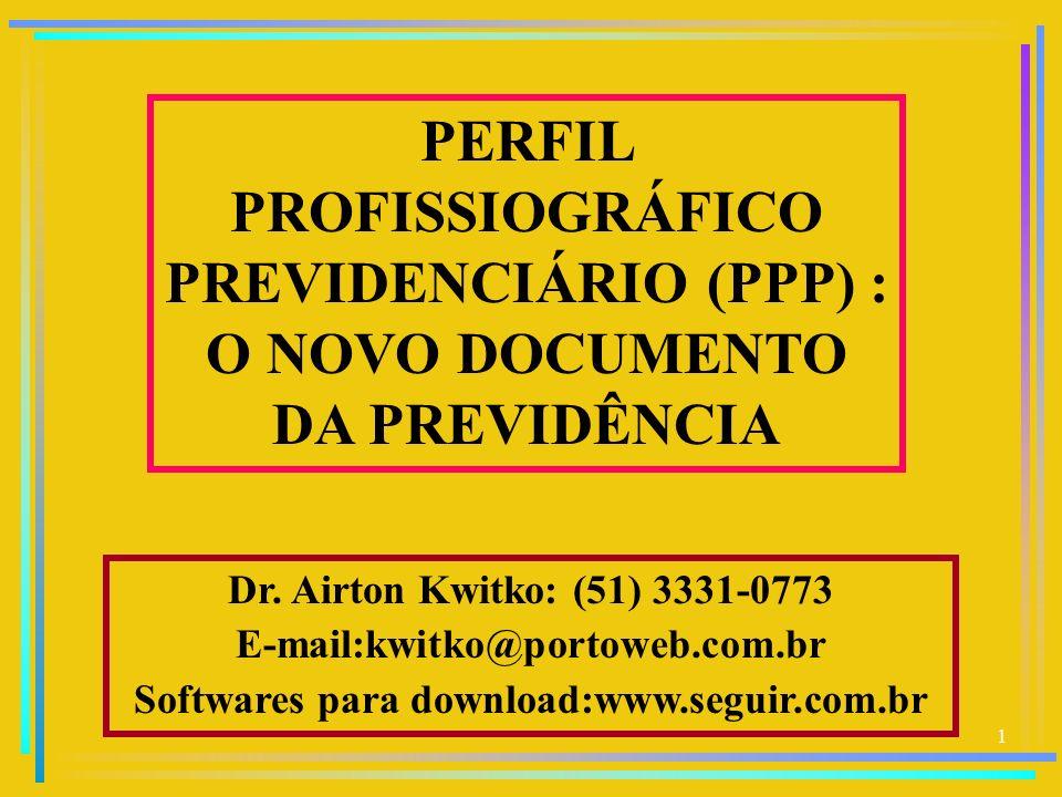 1 Dr. Airton Kwitko: (51) 3331-0773 E-mail:kwitko@portoweb.com.br Softwares para download:www.seguir.com.br PERFIL PROFISSIOGRÁFICO PREVIDENCIÁRIO (PP