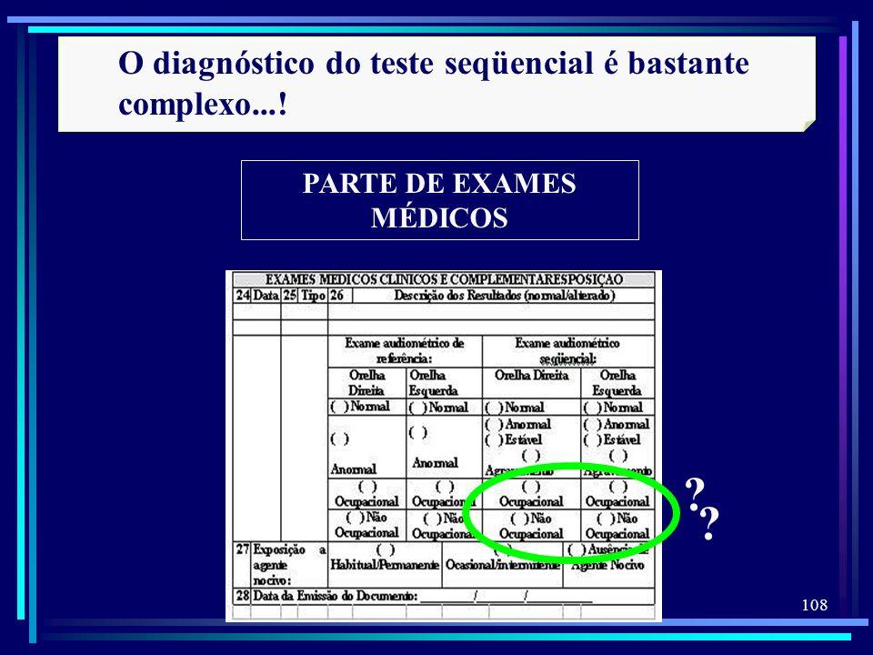 108 PARTE DE EXAMES MÉDICOS O diagnóstico do teste seqüencial é bastante complexo...! ? ?