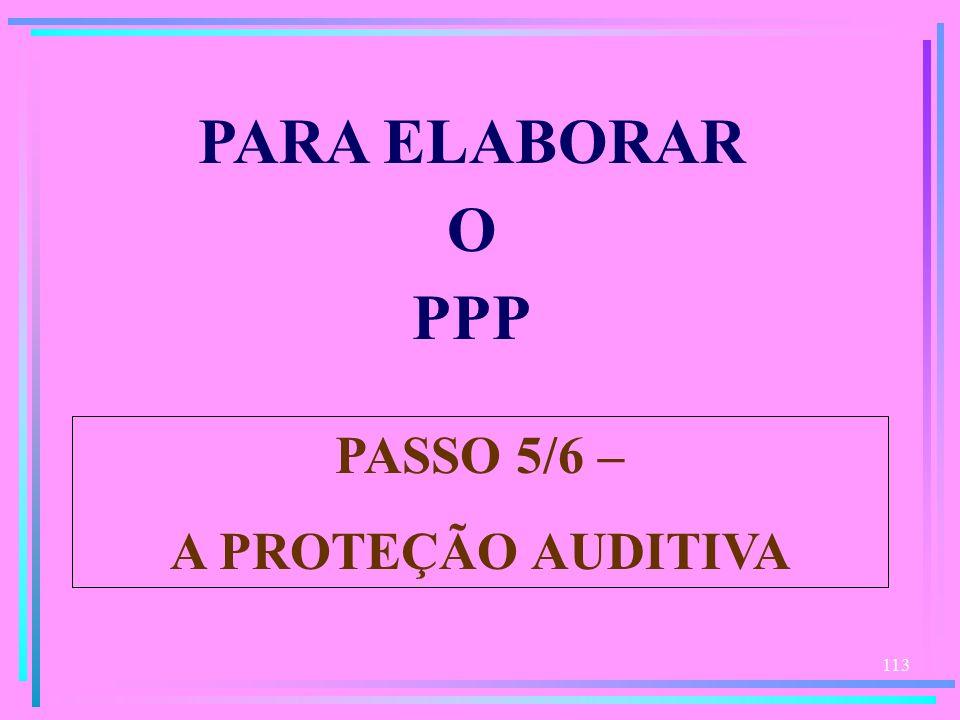 113 PARA ELABORAR O PPP PASSO 5/6 – A PROTEÇÃO AUDITIVA