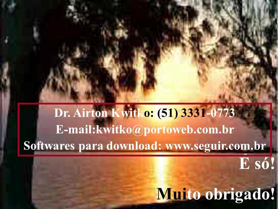 149 É só! Muito obrigado! Dr. Airton Kwitko: (51) 3331-0773 E-mail:kwitko@portoweb.com.br Softwares para download: www.seguir.com.br