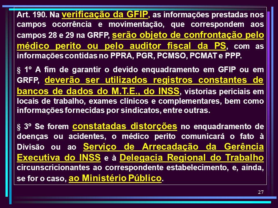 27 Art. 190. Na verificação da GFIP, as informações prestadas nos campos ocorrência e movimentação, que correspondem aos campos 28 e 29 na GRFP, serão