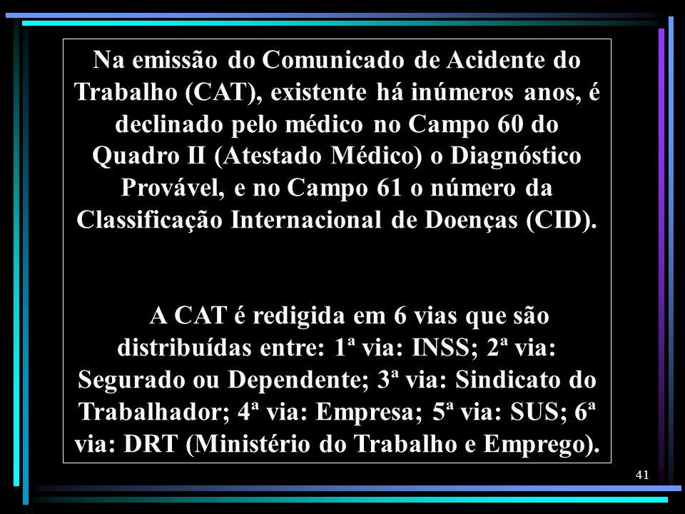 41 Na emissão do Comunicado de Acidente do Trabalho (CAT), existente há inúmeros anos, é declinado pelo médico no Campo 60 do Quadro II (Atestado Médi
