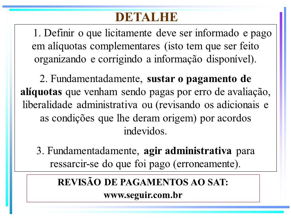 75 1. Definir o que licitamente deve ser informado e pago em alíquotas complementares (isto tem que ser feito organizando e corrigindo a informação di