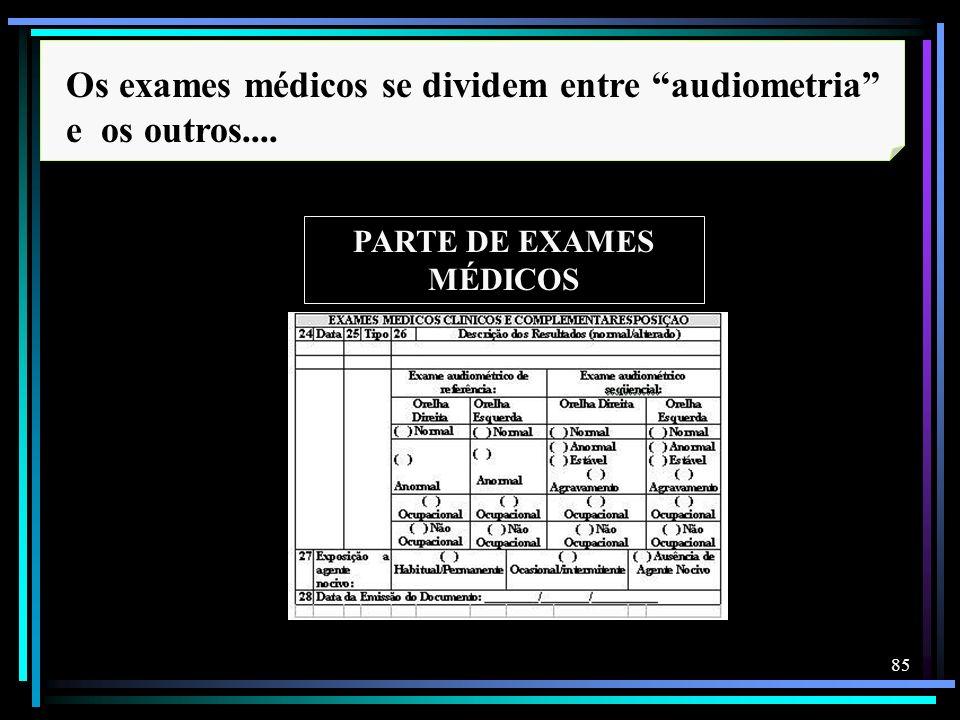 85 Os exames médicos se dividem entre audiometria e os outros.... PARTE DE EXAMES MÉDICOS