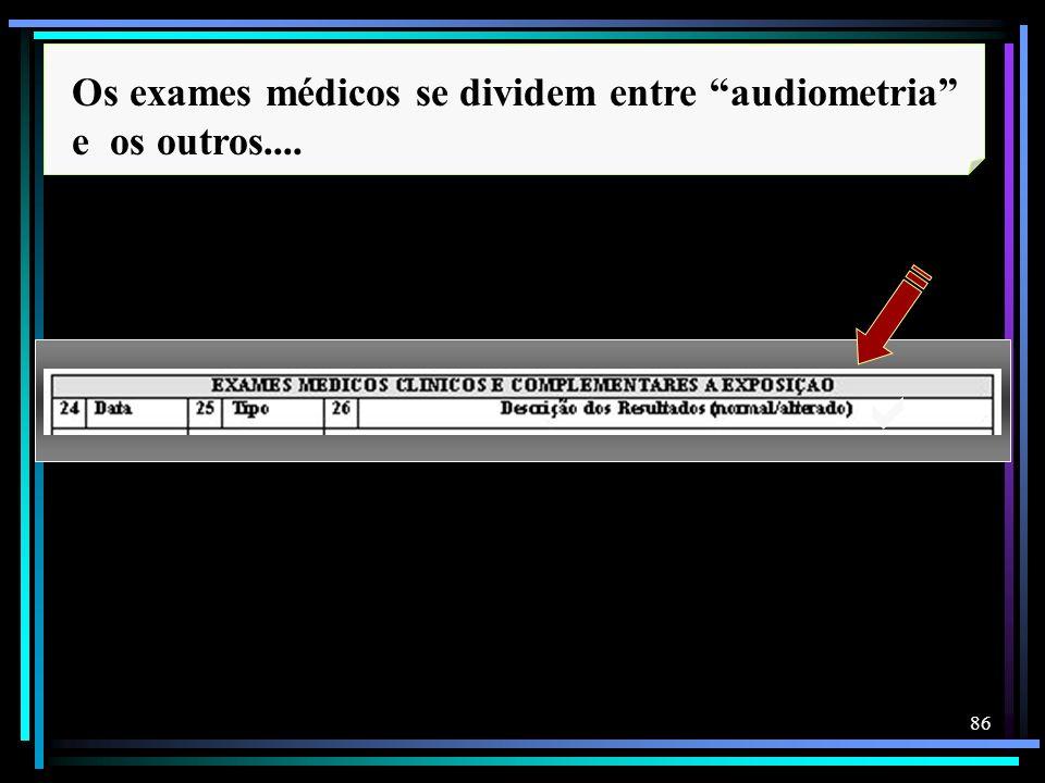 86 Os exames médicos se dividem entre audiometria e os outros....