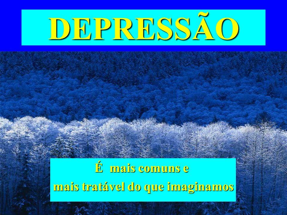 DEPRESSÃO É mais comuns e mais tratável do que imaginamos