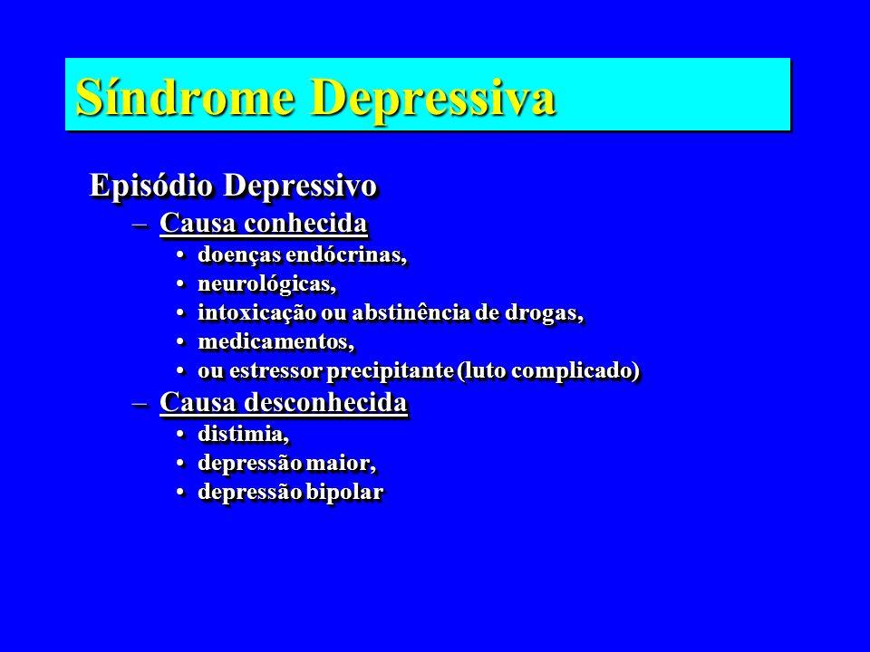 Síndrome Depressiva Episódio Depressivo –Causa conhecida doenças endócrinas,doenças endócrinas, neurológicas,neurológicas, intoxicação ou abstinência